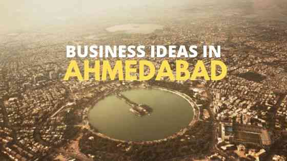 10 Business Ideas in Ahmedabad That Make You A Successful Entrepreneur