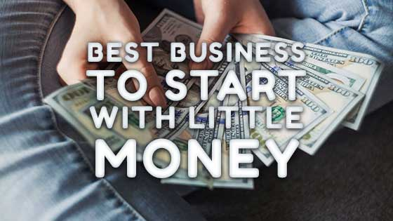 33 Best Business to Start With Little Money Right Now