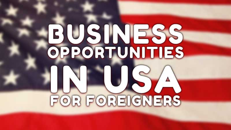 Business Opportunities in USA for Foreigners