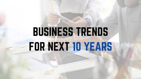 Five Business Trends for Next 10 Years for Great Success