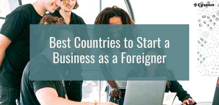 21 Best Countries to Start a Business as a Foreigner for 2021