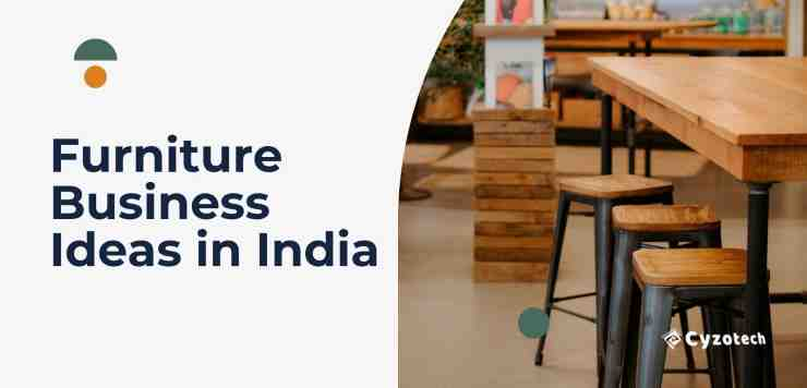 14 Best Furniture Business Ideas in India (2021)
